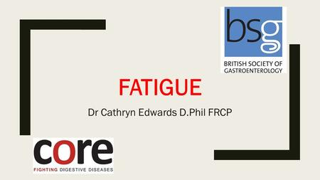 FATIGUE Dr Cathryn Edwards D.Phil FRCP. Question? ■Who's tired? ■Who's fatigued?