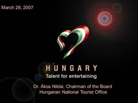 Dr. Ákos Niklai, Chairman of the Board Hungarian National Tourist Office March 28, 2007.