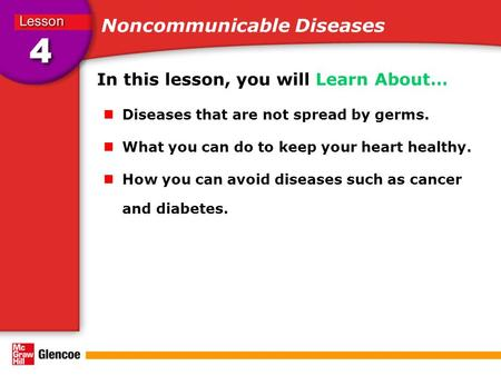 Noncommunicable Diseases In this lesson, you will Learn About… Diseases that are not spread by germs. What you can do to keep your heart healthy. How you.