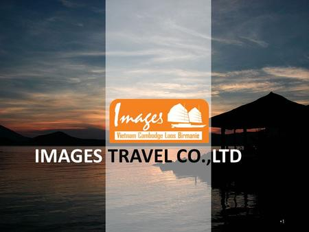 1 IMAGES TRAVEL CO.,LTD. Summary 2 4. Our strengths 1. Who are we? 2. History 3. Our Team 5. What do we do ? 6. Our services 7. Our products 8. Added.