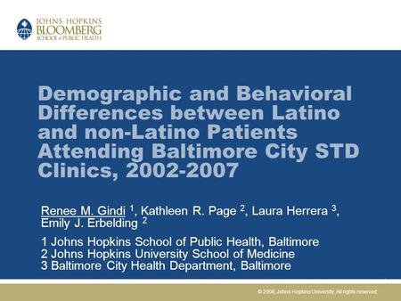 Demographic and Behavioral Differences between Latino and non-Latino Patients Attending Baltimore City STD Clinics, 2002-2007 Renee M. Gindi 1, Kathleen.