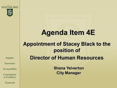 Agenda Item 4E Appointment of Stacey Black to the position of Director of Human Resources Shana Yelverton City Manager.