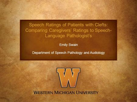 Speech Ratings of Patients with Clefts: Comparing Caregivers' Ratings to Speech- Language Pathologist's Emily Swain Department of Speech Pathology and.