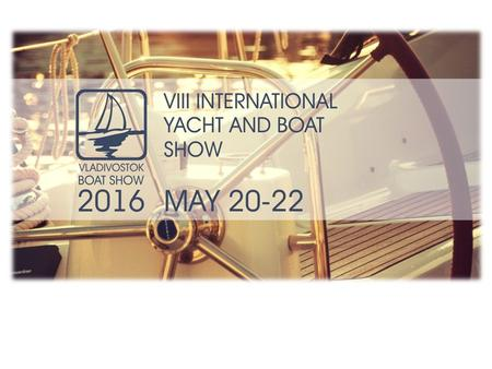 About Show «Vladivostok Boat Show 2016» is: International yacht and boat show is the event which has become the central platform for establishing business.
