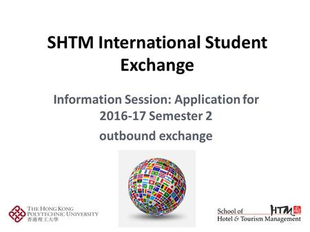 SHTM International Student Exchange Information Session: Application for 2016-17 Semester 2 outbound exchange 1.