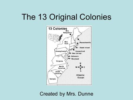 The 13 Original Colonies Created by Mrs. Dunne. Which was the first colony established by the English? The first colony was Virginia. It was a southern.