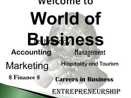 Welcome to World of Business Accounting Management Marketing Technology Hospitality and Tourism $ Finance $ Careers in Business Entrepreneurship.