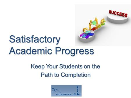 Satisfactory Academic Progress Keep Your Students on the Path to Completion.