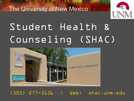 The University of New Mexico Student Health & Counseling (SHAC) (505) 277-3136 | Web: shac.unm.edu.