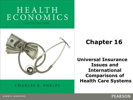 Chapter 16 Universal Insurance Issues and International Comparisons of Health Care Systems.