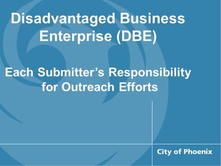 Disadvantaged Business Enterprise (DBE) Each Submitter's Responsibility for Outreach Efforts.