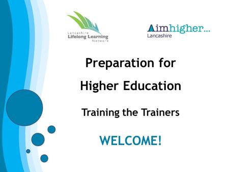Preparation for Higher Education Training the Trainers WELCOME!