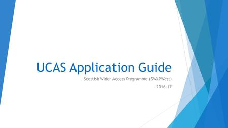 UCAS Application Guide Scottish Wider Access Programme (SWAPWest) 2016-17.