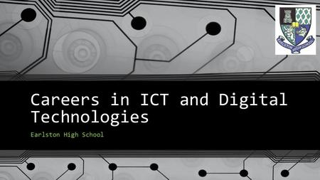 Careers in ICT and Digital Technologies Earlston High School.