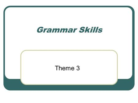 Grammar Skills Theme 3. Nouns Nouns name a person, place, thing, or an idea. There are 2 types of nouns. A Common Noun names any person, place, thing.