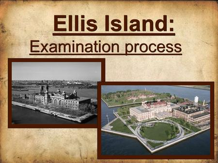 Ellis Island: Examination process. Summary: ● Introduction ● Medical examination ● Mental examination ● Legal examination ● After the examination.