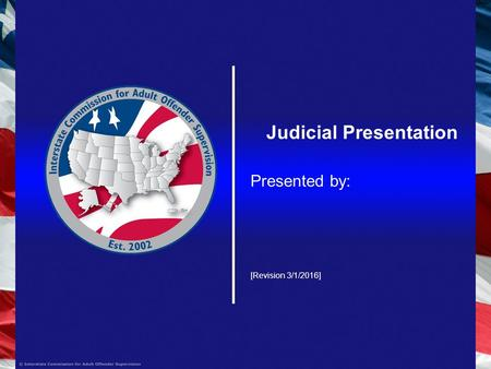 Judicial Presentation Presented by: [Revision 3/1/2016]