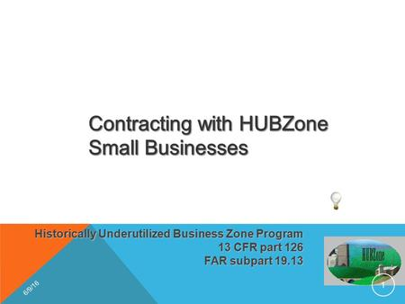 Historically Underutilized Business Zone Program 13 CFR part 126 FAR subpart 19.13 6/9/16 1.