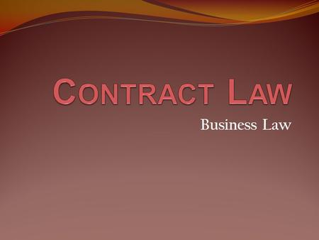 Business Law. T ODAY IN B USINESS L AW  Take 15 minutes to complete the Lawyer Webquest.  Elements of a contract  Contract assignment  Shark tank?