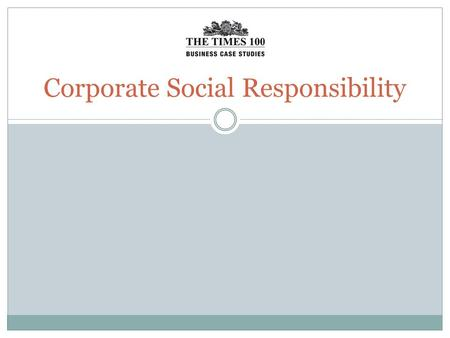 Corporate Social Responsibility. Corporate Social Responsibility (CSR) is the responsibility a firm has to all of its stakeholders rather than just the.