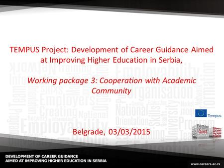 TEMPUS Project: Development of Career Guidance Aimed at Improving Higher Education in Serbia, Working package 3: Cooperation with Academic Community Belgrade,