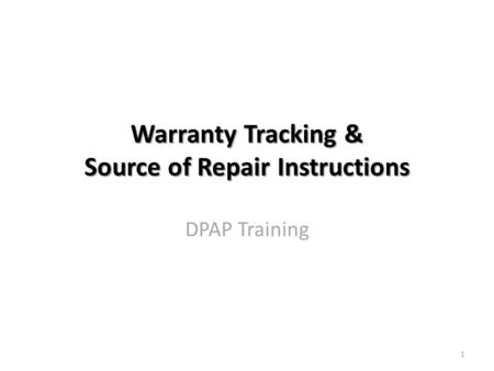 Warranty Tracking & Source of Repair Instructions Warranty Tracking & Source of Repair Instructions DPAP Training