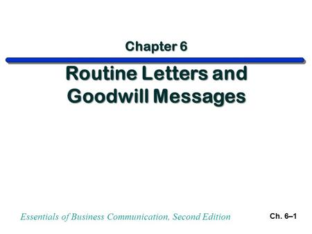 Essentials of Business Communication, Second Edition Ch. 6–1.