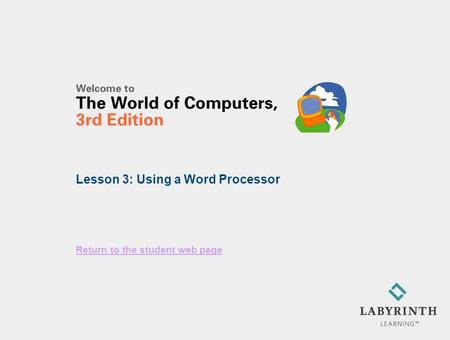 Return to the student web page Lesson 3: Using a Word Processor.