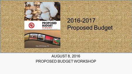 AUGUST 8, 2016 PROPOSED BUDGET WORKSHOP 2016-2017 Proposed Budget.