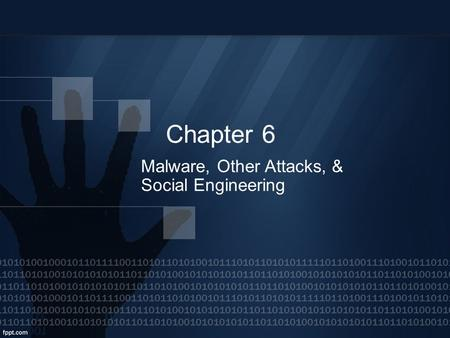 Chapter 6 <strong>Malware</strong>, Other Attacks, & Social Engineering.