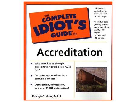 Accreditation Who does it? Why do it? How is it done?