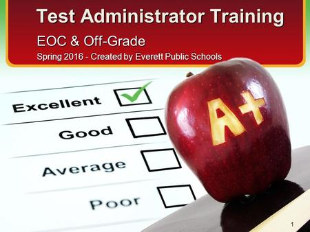 Test Administrator Training EOC & Off-Grade Spring 2016 - Created by Everett Public Schools 1.