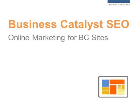 Business Catalyst SEO Business Catalyst SEO Online Marketing for BC Sites.