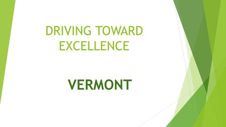 DRIVING TOWARD EXCELLENCE VERMONT. DRIVER EDUCATION IN VERMONT  Driver Education is free and offered in every public high school in Vermont during the.