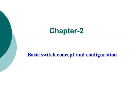 Chapter-2 Basic switch concept and configuration.