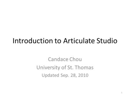 Introduction to Articulate Studio Candace Chou University of St. Thomas Updated Sep. 28, 2010 1.