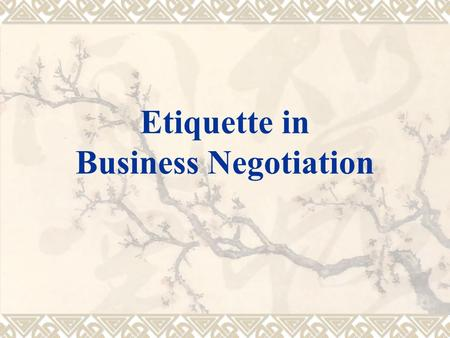 <strong>Etiquette</strong> in Business Negotiation Contents  Greeting and Seeing off <strong>Etiquette</strong> Greeting and Seeing off <strong>Etiquette</strong>  Business Meeting <strong>Etiquette</strong> Business.