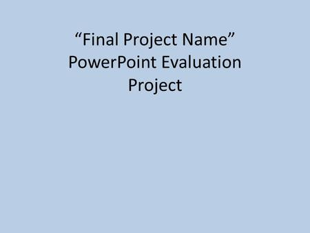 """Final Project Name"" PowerPoint Evaluation Project."