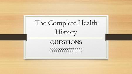 The Complete Health History QUESTIONS ????????????????