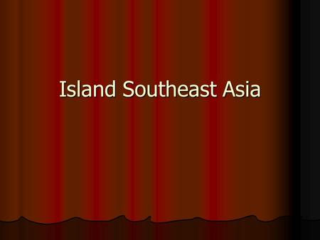 Island Southeast Asia. What is Island Southeast Asia? Malaysia Malaysia Indonesia Indonesia Brunei Brunei Singapore Singapore East Timor East Timor Philippines.