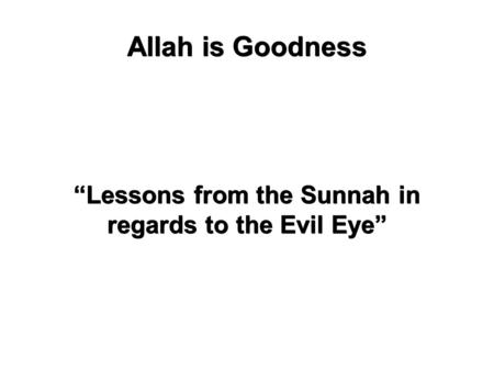 "Allah is Goodness ""Lessons from the Sunnah in regards to the Evil Eye"""