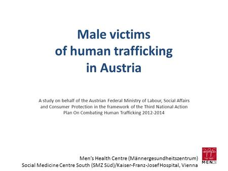 Male victims of human trafficking in Austria A study on behalf of the Austrian Federal Ministry of Labour, Social Affairs and Consumer Protection in the.