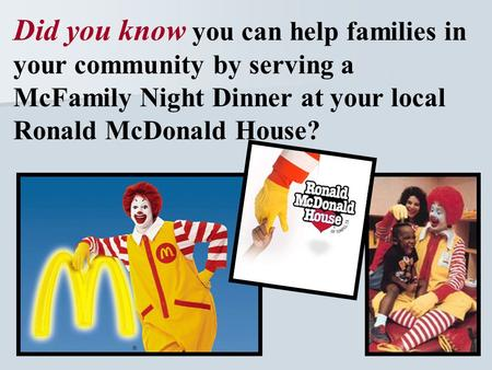 Did you know you can help families in your community by serving a McFamily Night Dinner at your local Ronald McDonald House?