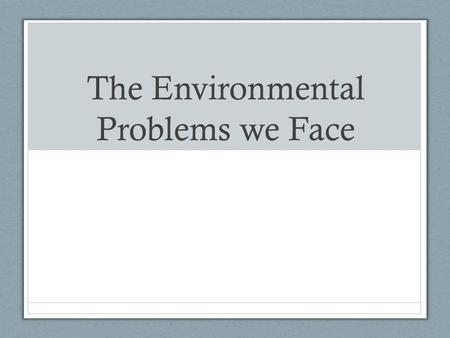 The Environmental Problems we Face. Sustainability The ability of the earth to survive and adapt to change forever.