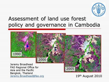 Assessment of land use forest policy and governance in Cambodia Jeremy Broadhead FAO Regional Office for Asia and the Pacific Bangkok, Thailand