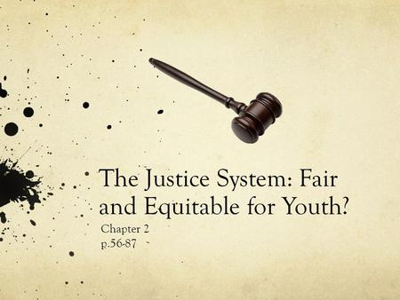 The Justice System: Fair and Equitable for Youth? Chapter 2 p.56-87.