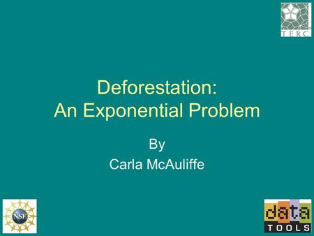 Deforestation: An Exponential Problem By Carla McAuliffe.