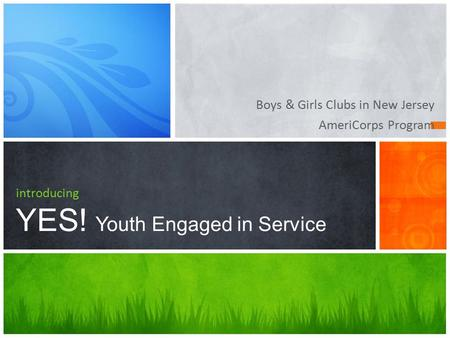 Boys & Girls Clubs in New Jersey AmeriCorps Program introducing YES! Youth Engaged in Service.