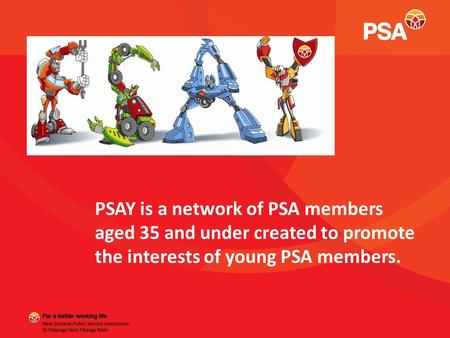 PSAY is a network of PSA members aged 35 and under created to promote the interests of young PSA members.