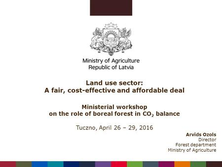 Ministerial workshop on the role of boreal forest in CO 2 balance Tuczno, April 26 – 29, 2016 Land use sector: A fair, cost-effective and affordable deal.